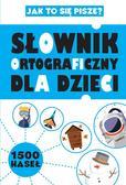 Sikorska-Michalak Anna - Słownik ortograficzny dla dzieci
