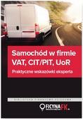 Opracowanie zbiorowe - Samochód w firmie VAT, PIT/CIT, UoR. Praktyczne wskazówki