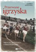 Jatkowska Gabriela - Przerwane igrzyska. Niezwykli sportowcy II Rzeczypospolitej