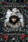 Raduchowska Martyna - Szamanka od umarlaków (wyd. 2017)