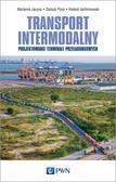 Jacyna Marianna, Pyza Dariusz, Jachimowski Roland - Transport intermodalny. Projektowanie terminali przeładunkowych