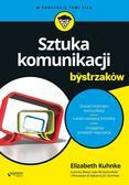 Elizabeth Kuhnke - Sztuka komunikacji dla bystrzaków w.2017