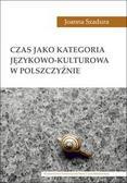 Szadura Joanna - Czas jako kategoria językowo-kulturowa w polszczyźnie