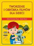 Żarowska-Mazur Alicja, Mazur Dawid - Tworzenie i obróbka filmów dla dzieci