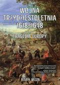 Peter H.Wilson - Wojna trzydziestoletnia 1618-1648. Tragedia Europy