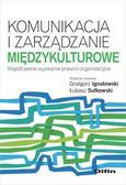 Ignatowski Grzegorz, Sułkowski Łukasz - Komunikacja i zarządzanie międzykulturowe. Współczesne wyzwania prawno-organizacyjne