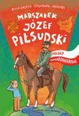 Strękowska-Zaremba Małgorzata - Marszałek Józef Piłsudski. Polscy superbohaterowie