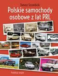 Szczerbicki Tomasz - Polskie samochody osobowe z lat PRL. produkcja seryjna