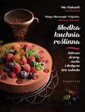 Kulawik Ida, Błaszczyk-Wójcicka Kinga - Słodka kuchnia roślinna. Zdrowe desery, ciasta i słodycze bez nabiału.