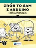 Andrews Warren - Zrób to sam w Arduino. Zaawansowane projekty dla doświadczonych twórców