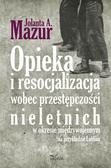 A. Jolanta Mazur - Opieka i resocjalizacja wobec przestępczości...