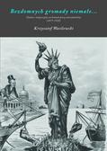 Wasilewski Krzysztof - Bezdomnych gromady niemałe. Dyskurs imigracyjny na łamach prasy amerykańskiej (1875-1924)