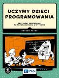 Payne Bryson - Uczymy dzieci programowania. Przyjazny przewodnik po programowaniu w Pythonie