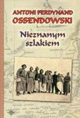 Ossendowski Antoni Ferdynand - Nieznanym szlakiem