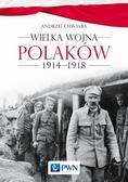 Chwalba Andrzej - Wielka wojna Polaków 1914-1918