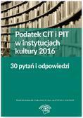 Młynarska-Wełpa Elżbieta - Podatek CIT i PIT w instytucjach kultury 2016 30 pytań i odpowiedzi