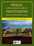 Żarowska-Mazur Alicja, Mazur Dawid - Piksele, czyli jeszcze więcej Photoshopa. Grafika komputerowa dla dzieci