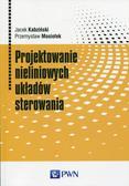 Kabziński Jacek, Mosiołek Przemysław - Projektowanie nieliniowych układów sterowania