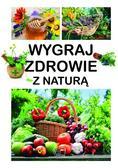 Pawłowski Aleksander, Szeląg Dominika - Wygraj zdrowie z naturą
