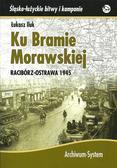Iluk Łukasz - Ku Bramie Morawskiej Racibórz-Ostrawa 1945
