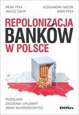 Pyka Irena, Nocoń Aleksandra, Cichy Janusz, Pyka Anna - Repolonizacja banków w Polsce. Przesłanki, założenia i dylematy zmian własnościowych