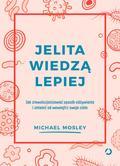 Mosley Michael - Jelita wiedzą lepiej Jak zrewolucjonizować sposób odżywiania i zmienić od wewnątrz swoje ciało