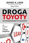 Liker Jeffrey K., Ross Karyn - Droga Toyoty do doskonałości w usługach. Jak rozwijać Lean w firmie usługowej