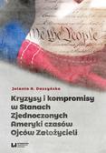 Daszyńska Jolanta A. - Kryzysy i kompromisy w Stanach Zjednoczonych Ameryki czasów Ojców Założycieli