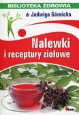 Górnicka Jadwiga - Nalewki i receptury ziołowe Biblioteka zdrowia 3