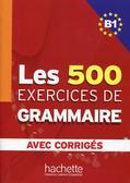 praca zbiorowa - Les 500 Exercices de Grammaire B1 avec corriges