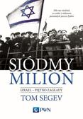 Segev Tom - Siódmy milion. Izrael - piętno Zagłady. Izrael – piętno Zagłady