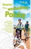 Maciej Sordyl - Rowerem przez wschodnią Polskę