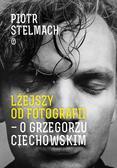 Piotr Stelmach - Lżejszy od fotografii. O Grzegorzu Ciechowskim