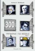Andrzej K. Wróblewski - 300 uczonych prywatnie i na wesoło