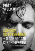 Stelmach Piotr - Lżejszy od fotografii O Grzegorzu Ciechowskim