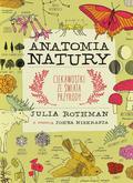 Julia Rothman - Anatomia natury. Ciekawostki ze świata przyrody