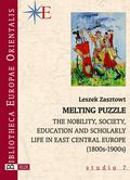Melting Puzzle. The nobility, society, education and scholary life in East Central Europe (1800s-1900s)