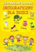 praca zbiorowa - Ilustrowany słownik ortograficzny dla dzieci