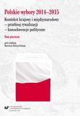 red.Kolczyński Mariusz - Polskie wybory 2014–2015. Kontekst krajowy i międzynarodowy – przebieg rywalizacji – konsekwencje polityczne. T. 1