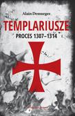 Demurger Alain - Templariusze. Proces 1307–1314