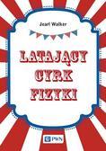Walker Jearl - Latający cyrk fizyki