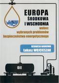 Wojcieszak Łukasz - Europa Środkowa i Wschodnia wobec wybranych problemów bezpieczeństwa energetycznego