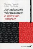 Przygocki Władysław, Włochowicz Andrzej - Uporządkowanie makrocząsteczek w polimerach i włóknach