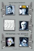 Wróblewski Andrzej Kajetan - 300 uczonych prywatnie i na wesoło Tom 2