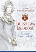 Alina Zerling-Konopka - Burzliwa młodość Elżbieta żona Jagiełły