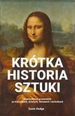 Hodge Susie - Krótka historia sztuki. Kieszonkowy przewodnik po kierunkach, dziełach, tematach i technikach