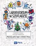 Kiraga Dagmara, Adamaszek Zasław - Laboratorium w szufladzie Modelarstwo i robotyka