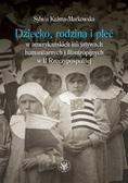 Kuźma-Markowska Sylwia - Dziecko, rodzina i płeć w amerykańskich inicjatywach humanitarnych i filantropijnych w II Rzeczypospolitej