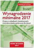 Pigulski Mariusz - Wynagrodzenie minimalne 2017. Zmiany w składkach i świadczeniach, minimalna stawka godzinowa
