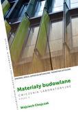 Chojczak W. - Materiały budowlane. Ćwiczenia laboratoryjne . Część 2. Drewno, szkło, lepiszcza bitumiczne, tworzywa sztuczne